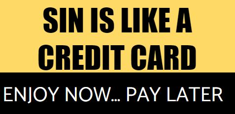 Sin is like a credit card. Enjoy Now Pay Later GrowthInsights Quote